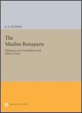The Muslim Bonaparte: Diplomacy And Orientalism In Ali Pashas Greece