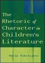 The Rhetoric Of Character In Childrens Literature