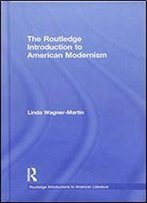 The Routledge Introduction To American Modernism (Routledge Introductions To American Literature)