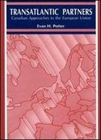 Trans-Atlantic Partners: Canadian Approaches To The European Union