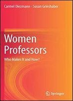 Women Professors: Who Makes It And How?