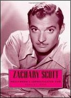 Zachary Scott: Hollywoods Sophisticated Cad