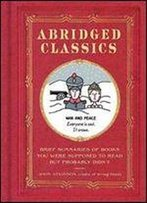 Abridged Classics: Brief Summaries Of Books You Were Supposed To Read But Probably Didnt