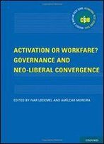 Activation Or Workfare?: Governance And Neo-Liberal Convergence