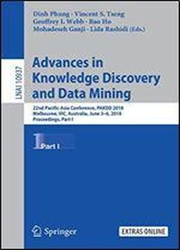 Advances In Knowledge Discovery And Data Mining: 22nd Pacific-asia Conference, Pakdd 2018, Melbourne, Vic, Australia, June 3-6, 2018, Proceedings
