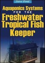 Aquaponics Systems For The Freshwater Tropical Fish Keeper