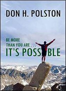 Be More Than You Are . . . It's Possible