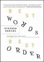 Best Words, Best Order: Essays On Poetry, 2nd Edition