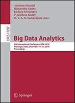Big Data Analytics: 6th International Conference, Bda 2018, Warangal, India, December 1821, 2018, Proceedings (Lecture Notes In Computer Science)