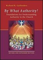 By What Authority?: Foundations For Understanding Authority In The Church