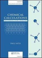Chemical Calculations: Mathematics For Chemistry, Second Edition