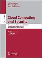 Cloud Computing And Security: 4th International Conference, Icccs 2018, Haikou, China, June 8-10, 2018, Revised Selected Papers, Part Ii (Lecture Notes In Computer Science)