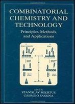 Combinatorial Chemistry And Technology: Principles, Methods And Applications