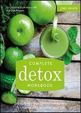 Complete Detox Workbook: 2-day, 9-day And 30-day Makeovers To Cleanse And Revitalize Your Life