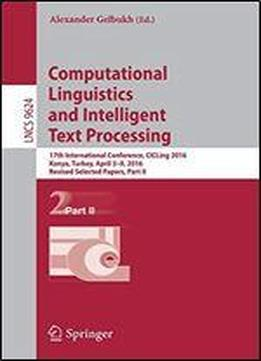 Computational Linguistics And Intelligent Text Processing: 17th International Conference, Cicling 2016, Konya, Turkey, April 39, 2016, Revised ... Part Ii (lecture Notes In Computer Science)