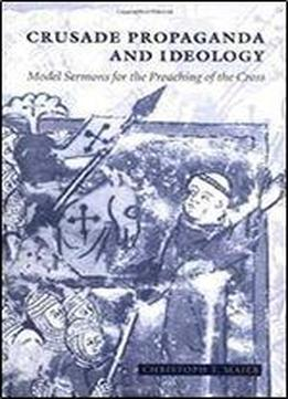 Crusade Propaganda And Ideology: Model Sermons For The