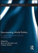 Documenting World Politics: A Critical Companion To Ir And Non-Fiction Film