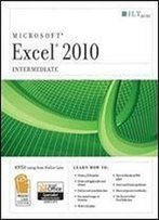 Excel 2010: Intermediate Student Manual (Ilt)