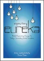 Expository Eureka: Model Expository Essays For Todays Secondary School Students