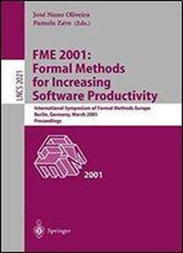 Fme 2001: Formal Methods For Increasing Software Productivity: International Symposium Of Formal Methods Europe Berlin, Germany
