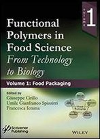 Functional Polymers In Food Science: From Technology To Biology, Volume 1: Food Packaging (Polymer Science And Plastics Engineering)