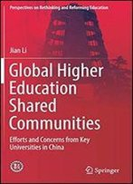 Global Higher Education Shared Communities: Efforts And Concerns From Key Universities In China