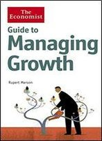 Guide To Managing Growth: Turning Success Into Even Bigger Success