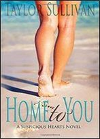 Home To You: Suspicious Hearts Book 1 (A Suspicious Hearts Novel) (Volume 1)
