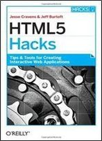 Html5 Hacks: Tips & Tools For Creating Interactive Web Applications