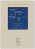 Intellectual Property And Private International Law: Comparative Perspectives