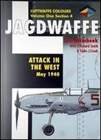 Jagdwaffe Volume One, Section 4: Attack In The West May 1940 (Luftwaffe Colours)