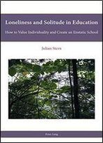 Loneliness And Solitude In Education: How To Value Individuality And Create An Enstatic School