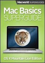 Mac Basics Superguide, Mountain Lion (Macworld Superguides Book 44)