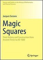Magic Squares: Their History And Construction From Ancient Times To Ad 1600 (Sources And Studies In The History Of Mathematics And Physical Sciences)