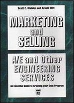 Marketing And Selling A/E And Other Engineering Services : An Essential Guide To Creating Your Own Program