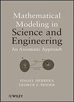 Mathematical Modeling In Science And Engineering: An Axiomatic Approach