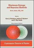 Maximum Entropy And Bayesian Methods: Boise, Idaho, Usa, 1997 Proceedings Of The 17th International Workshop On Maximum Entropy