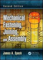 Mechanical Fastening, Joining, And Assembly (Dekker Mechanical Engineering)