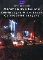 Miami Alive Guide: Key Biscayne, Miami Beach, Coral Gables & Beyond (Alive Guides)