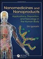 Nanomedicines And Nanoproducts: Applications, Disposition, And Toxicology In The Human Body
