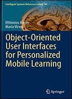 Object-Oriented User Interfaces For Personalized Mobile Learning (Intelligent Systems Reference Library)