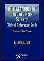 Otolaryngology: Head And Neck Surgery A Clinical & Reference Guide, Second Edition