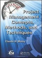 Project Management Concepts, Methods, And Techniques