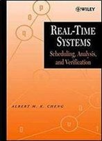 Real-Time Systems: Scheduling, Analysis, And Verification