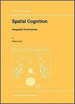Spatial Cognition: Geographic Environments