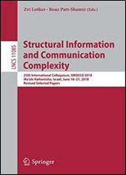 Structural Information And Communication Complexity: 25th International Colloquium, Sirocco 2018, Ma'ale Hahamisha, Israel, June 18-21, 2018, Revised Selected Papers
