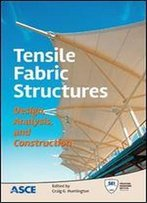 Tensile Fabric Structures: Design, Analysis, And Construction