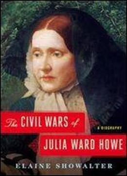 The Civil Wars Of Julia Ward Howe: A Biography