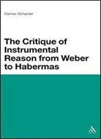The Critique Of Instrumental Reason From Weber To Habermas