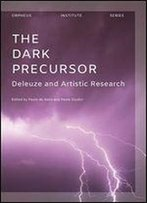 The Dark Precursor: Deleuze And Artistic Research